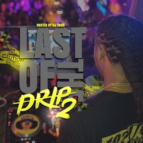 Last Of The Drip 2 DJ 3rdd  front cover