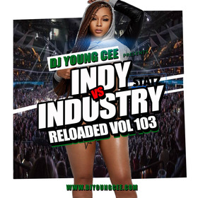Dj Young Cee- INDY VS INDSTRY RELOADED Vol 103 Dj Young Cee front cover