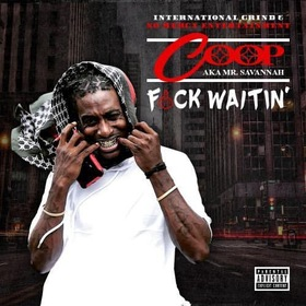 Coop AKA Mr. Savannah FUCK WAITIN CHILL iGRIND WILL front cover