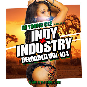 Dj Young Cee- INDY VS INDSTRY RELOADED Vol 104 Dj Young Cee front cover