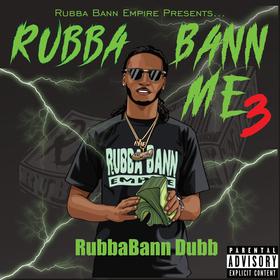 Rubba Bann Me 3 by RubbaBann Dubb