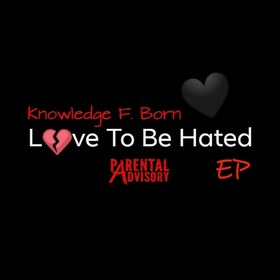 Love To Be Hated by Knowledge F. Born