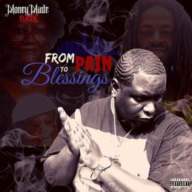 From Pain To Blessings MoneyMade Dade front cover