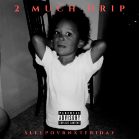 2 Much Drip SLEEPOVRNXTFRIDAY front cover