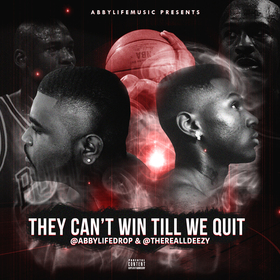 """""""THEY CAN'T WIN TILL WE QUIT!"""" Deezy D front cover"""
