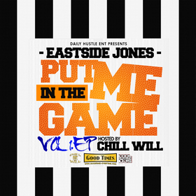 Put Me In The Game Vol. 1 EP (Hosted By DJ Chill Will) Eastside Jones front cover