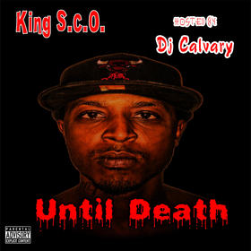 Until Death - King S.C.O Hosted By DJ Calvary DJ Calvary front cover