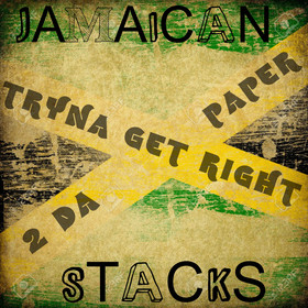 Tryna Get Right To da Paper Jamaican Stacks front cover