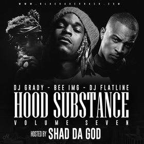 Hood Substance 7 (Hosted By Shad Da God) DJ Grady front cover