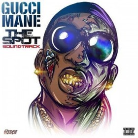 The Spot (Soundtrack) Gucci Mane front cover