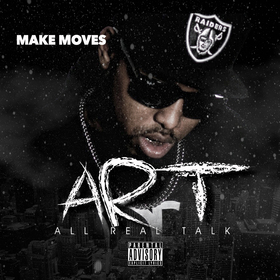 A.R.T. (All Real Talk) Make Moves front cover