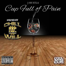 Cup Full Of Pain By J. Hustla Hosted By ChillWill CHILL iGRIND WILL front cover
