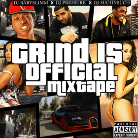 Grind Is Official Hosted By DJ BABYSLIMM X DJ PRESSURE X DJ SUCHNSUCH Colossal Music Group front cover