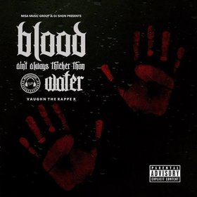 Blood Aint Always Thicker Than Water RealVaughnTheRapper front cover