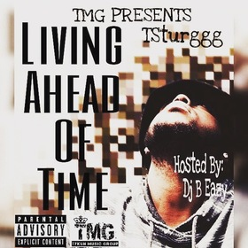 TSturggg- Living Ahead Of My Time DJ B Eazy front cover