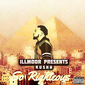 ILLMOOR PRESENTS SO RIGHTEOUS - KUSHH Colossal Music Group front cover