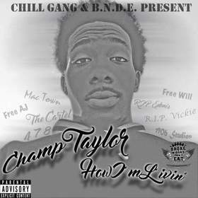 CHILL GANG & B.N.D.E. PRESENTS CHAMP TAYLOR HOW IM LIVIN HOSTED BY DJ CHILL WILL CHILL iGRIND WILL front cover