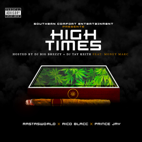 High Times Vol 1 : hosted by DJ Big Brezzy & DJ Tay Keith ft Money Marc Presented by Southern Comfort Entertainment RastasWorld X Rico Blacc X Prince Jay  front cover