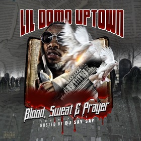 Blood, Sweat, & Prayers Lil Domo front cover
