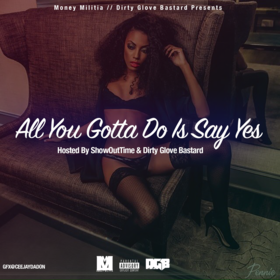 All You Gotta Do Is Say Yes Dj ShowOutTime front cover