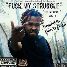 Fuck My Struggle Vol.1 Hosted by Don2xTwan YuunqinBáby front cover