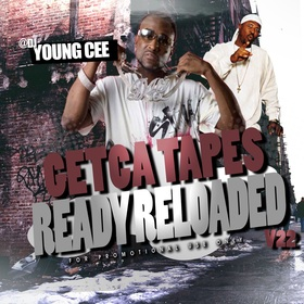 Dj young Cee- Getcha Tapes Ready Reloaded VOL 22 Mixtape Dj Young Cee front cover