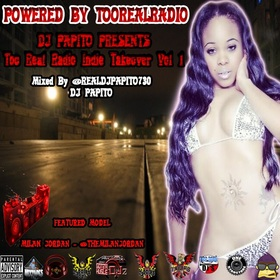 Too Real Radio Indie Takeover Vol 1 Feat Model @THEMILANJORDAN   DJ Papito front cover