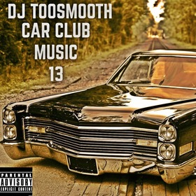 Car Club Music 13 (Gucci Mane, Drake, Moneybagg Yo Lil Uzi Vert, Quavo, Trouble, PaperRoute JayFizzle & More) DJ TooSmooth front cover