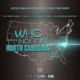 Who Making Noise In North Carolina (Hosted By Celebrity Dame x Dj Derrick Geeter) DJ Profluent front cover