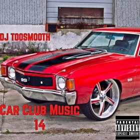 Car Club Music 14 (Kodak Black, Lil Durk, Tory Lanez, Moneybagg Yo, Trouble, Young Thug, Bryson Tiller, Lil Lonnie & More) DJ TooSmooth front cover