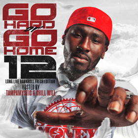 Go Hard Or Go Home 12 (Bankroll Fresh Edition) CHILL iGRIND WILL front cover