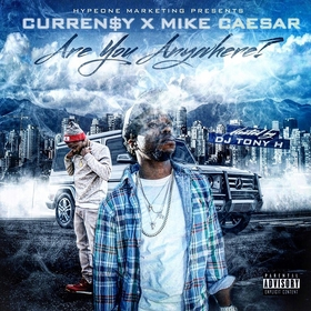 Are You Anywhere? by Curren$y x Mike Caesar DJ Tony H front cover