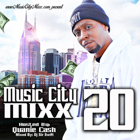 Music City Mixx Vol. 20 (Hosted By: Quanie Cash) Dj Sir Swift front cover