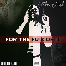 TULOOO FRESH - FOR THE FU*K OF IT DJ DERRICK GEETER front cover