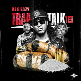 Trap Talk Vol. 18 DJ B Eazy front cover