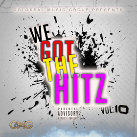 We Got The Hitz Vol.10 Presented By CMG Colossal Music Group front cover