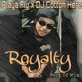 Royalty: Best Of Playa Fly Vol. 1 DJ Cotton Here front cover