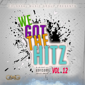 We Got The Hitz Vol.12 Presented By CMG Colossal Music Group front cover