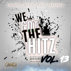 We Got The Hitz Vol.13 Presented By CMG Colossal Music Group front cover