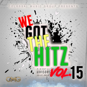 We Got The Hitz Vol.15 Presented By CMG Colossal Music Group front cover