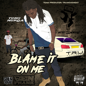 Blame It On Me Yung Murda front cover