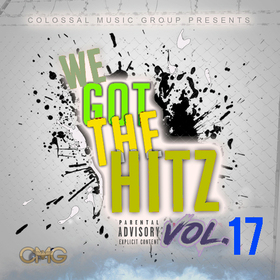 We Got The Hitz Vol.17 Presented By CMG Colossal Music Group front cover