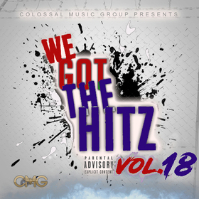 We Got The Hitz Vol.18 Presented By CMG Colossal Music Group front cover