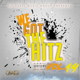 We Got The Hitz Vol.19 Presented By CMG Colossal Music Group front cover