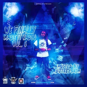 We Finally Made It Radio Vol. 6 Dj Trey Cash front cover