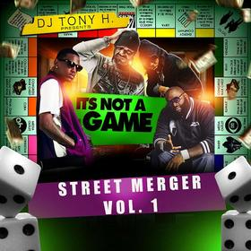 "It's Not A Game ""Street Merger"" Vol. 1 DJ Tony H front cover"