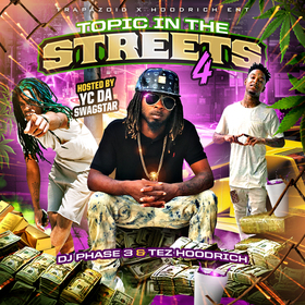 Topic In The Streets 4 (Hosted By Yc Da Swagstar) DJ Phase 3 front cover
