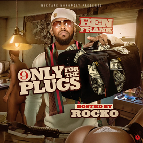 Only For The Plugs 9 (Hosted By Rocko) DJ Ben Frank front cover