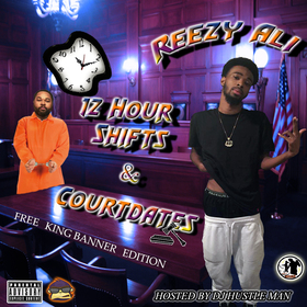 Reezy Rozay - 12 Hour Shifts & Courtdates Dj Hustle Man front cover