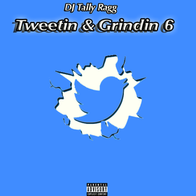 Tweetin & Grindin Vol 6 DJ Tally Ragg front cover
